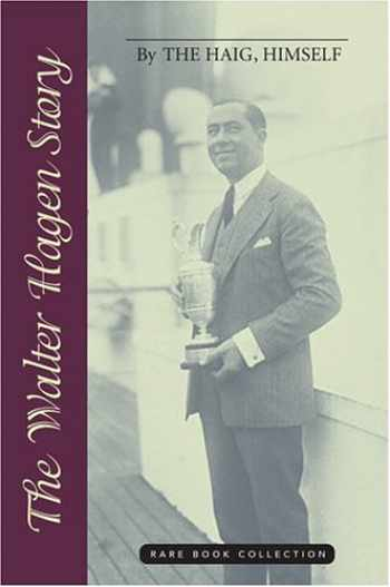 9781587261312-1587261316-The Walter Hagen Story: By The Haig, Himself (Rare Book Collections)