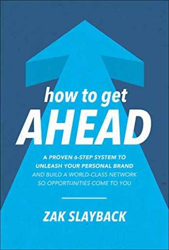 9781260441840-1260441849-How to Get Ahead: A Proven 6-Step System to Unleash Your Personal Brand and Build a World-Class Network so Opportunities Come to You