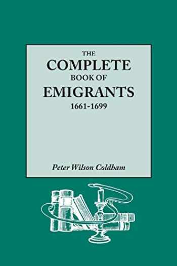 9780806318004-0806318007-The Complete Book of Emigrants, 1661-1699. A comprehensive listing compiled from English Public Records of those who took ship to the Americas for ... for vagrancy, rogouery, or Non-Confor
