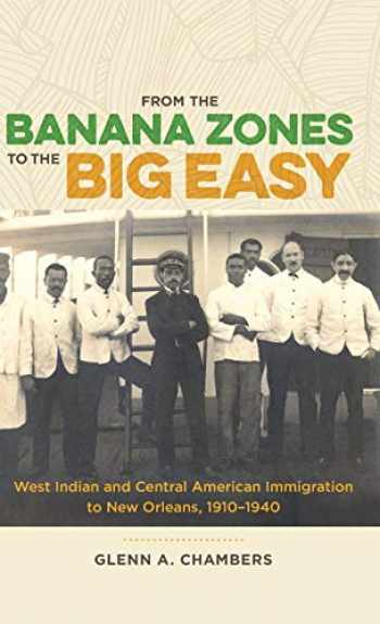 9780807170496-0807170496-From the Banana Zones to the Big Easy: West Indian and Central American Immigration to New Orleans, 1910-1940