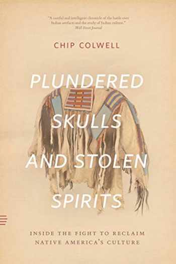 9780226684444-022668444X-Plundered Skulls and Stolen Spirits: Inside the Fight to Reclaim Native America's Culture