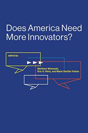 9780262536738-0262536730-Does America Need More Innovators? (Lemelson Center Studies in Invention and Innovation series)