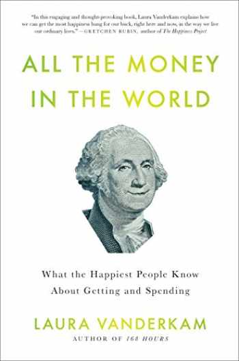 9781591844570-1591844576-All the Money in the World: What the Happiest People Know About Getting and Spending