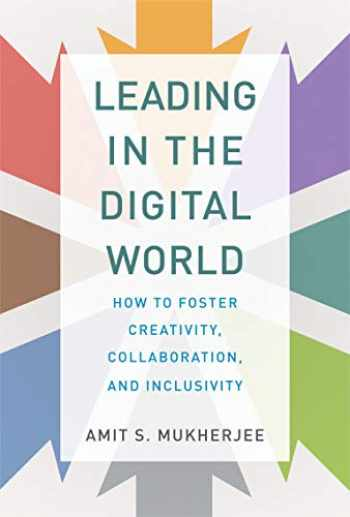 9780262043946-0262043947-Leading in the Digital World: How to Foster Creativity, Collaboration, and Inclusivity (Management on the Cutting Edge)
