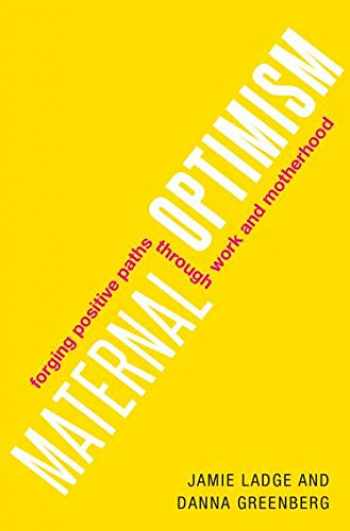 9780190944094-0190944099-Maternal Optimism: Forging Positive Paths through Work and Motherhood
