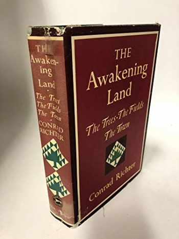 9780394417035-0394417038-The Awakening Land: The Trees, The Fields, & The Town