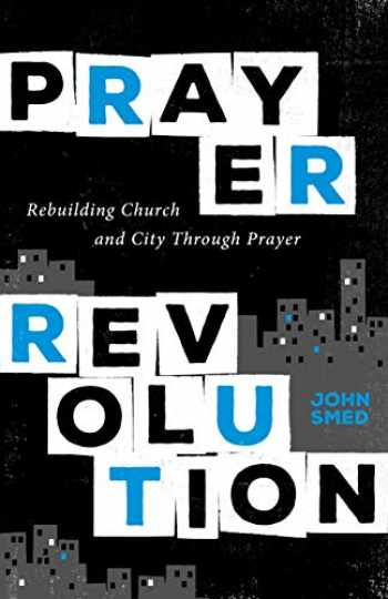 9780802419873-0802419879-Prayer Revolution: Rebuilding Church and City Through Prayer