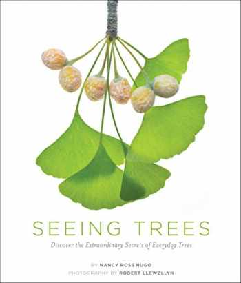9781604692198-1604692197-Seeing Trees: Discover the Extraordinary Secrets of Everyday Trees (Seeing Series)