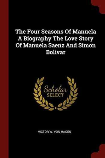 9781376164381-1376164388-The Four Seasons Of Manuela A Biography The Love Story Of Manuela Saenz And Simon Bolivar