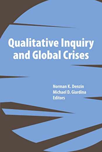 9781611320213-1611320216-Qualitative Inquiry and Global Crises (International Congress of Qualitative Inquiry Series)