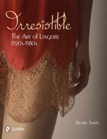 9780764339301-0764339303-Irresistible: The Art of Lingerie, 1920-1980