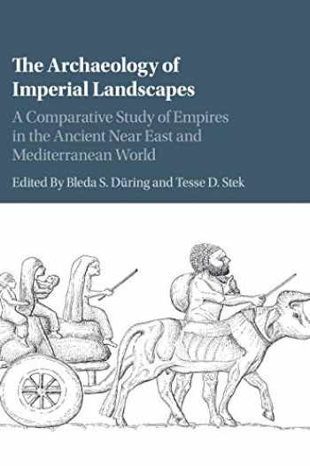 9781107189706-1107189705-The Archaeology of Imperial Landscapes: A Comparative Study of Empires in the Ancient Near East and Mediterranean World