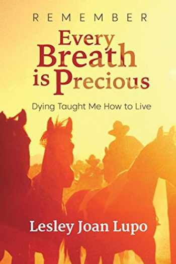 9781786770691-1786770695-Remember, Every Breath is Precious: Dying Taught Me How to Live