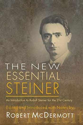 9781584200567-1584200561-New Essential Steiner: An Introduction to Rudolf Steiner for the 21st Century
