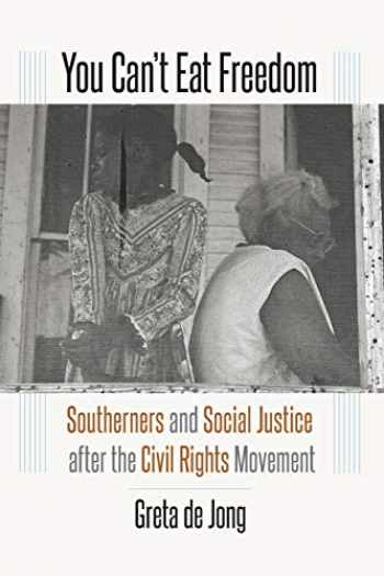 9781469654799-1469654792-You Can't Eat Freedom: Southerners and Social Justice after the Civil Rights Movement