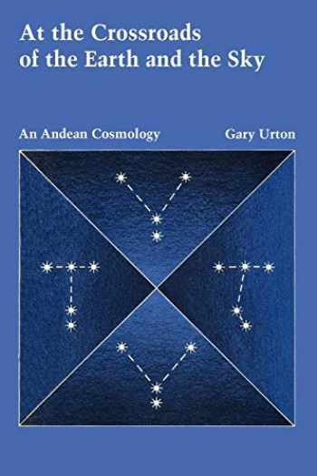 9780292704046-0292704046-At the Crossroads of the Earth and the Sky: An Andean Cosmology (LLILAS Latin American Monograph Series)