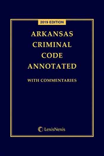 9781522152668-1522152660-Arkansas Criminal Code Annotated: With Commentaries