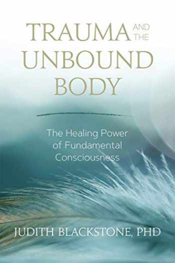 9781683641834-1683641833-Trauma and the Unbound Body: The Healing Power of Fundamental Consciousness