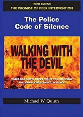 9780975912584-0975912585-Walking With the Devil: The Police Code of Silence - The Promise of Peer Intervention: What Bad Cops Don't Want You to Know and Good Cops Won't Tell You.