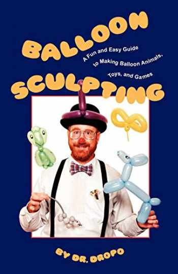 9780941599832-0941599833-Balloon Sculpting: A Fun and Easy Guide to Making Balloon Animals, Toys, and Games