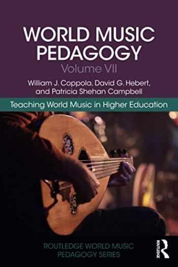 9780367231736-0367231735-World Music Pedagogy, Volume VII: Teaching World Music in Higher Education (Routledge World Music Pedagogy Series)