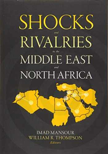 9781626167681-1626167680-Shocks and Rivalries in the Middle East and North Africa