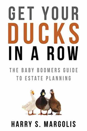 9781733931007-1733931007-Get Your Ducks in a Row: The Baby Boomers Guide to Estate Planning