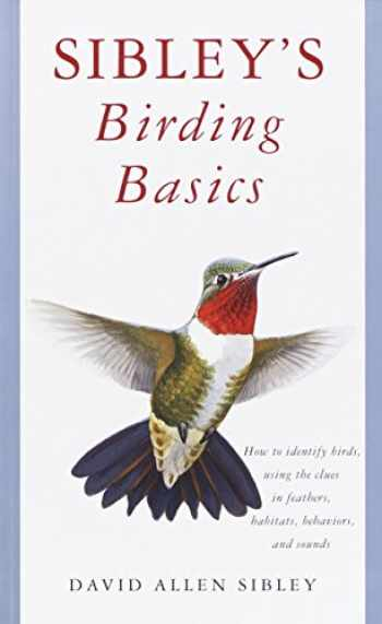 9780375709661-0375709665-Sibley's Birding Basics: How to Identify Birds, Using the Clues in Feathers, Habitats, Behaviors, and Sounds (Sibley Guides)
