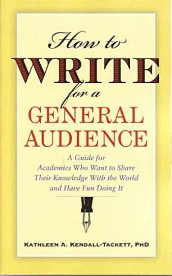 9780979212536-0979212537-How to Write for a General Audience: A Guide for Academics Who Want to Share Their Knowledge with the World and Have Fun Doing It (APA Lifetools)