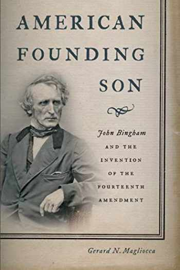 9781479819911-1479819913-American Founding Son: John Bingham and the Invention of the Fourteenth Amendment