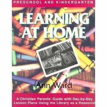 9780923463021-092346302X-Learning at Home: Preschool & Kindergarten : A Christian Parent's Guide With Day-By-Day Lesson Plans Using the Library As a Resource