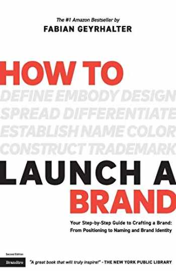 9780989646130-0989646130-How to Launch a Brand (2nd Edition): Your Step-by-Step Guide to Crafting a Brand: From Positioning to Naming And Brand Identity