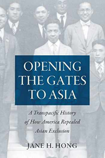 9781469653365-1469653362-Opening the Gates to Asia: A Transpacific History of How America Repealed Asian Exclusion