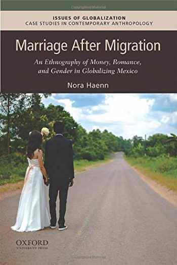 9780190056018-0190056010-Marriage After Migration: An Ethnography of Money, Romance, and Gender in Globalizing Mexico (Issues of Globalization:Case Studies in Contemporary Anthropology)