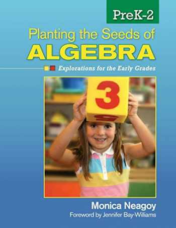 9781412996600-1412996600-Planting the Seeds of Algebra, PreK–2: Explorations for the Early Grades