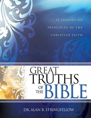9781629110585-1629110582-Great Truths of the Bible: 52 Lessons on Principles of the Christian Faith
