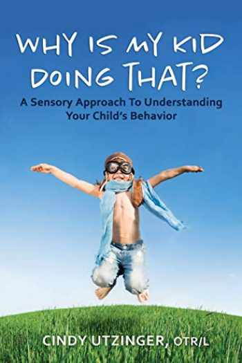 9781698468693-1698468695-Why is My Kid Doing That?: A Sensory Approach to Understanding Your Child's Behavior