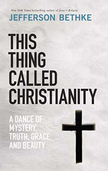 9780785232704-0785232702-This Thing Called Christianity: A Dance of Mystery, Grace, and Beauty