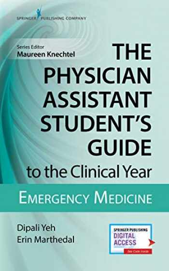 9780826195272-082619527X-The Physician Assistant Student's Guide to the Clinical Year: Emergency Medicine: With Free Online Access!
