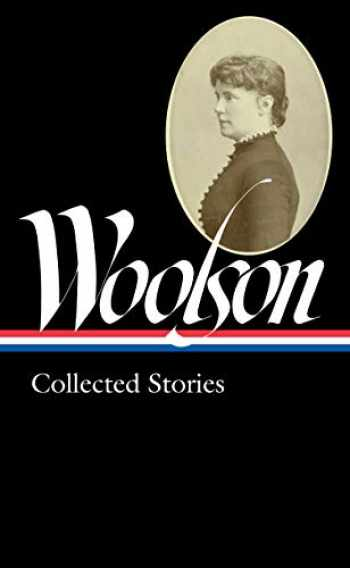 9781598536508-1598536508-Constance Fenimore Woolson: Collected Stories (LOA #327) (Library of America)