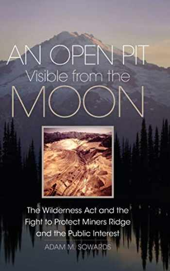 9780806165011-0806165014-An Open Pit Visible from the Moon: The Wilderness Act and the Fight to Protect Miners Ridge and the Public Interest (Volume 2) (The Environment in Modern North America)