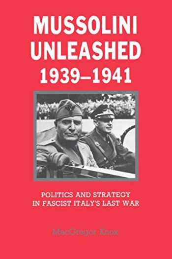 9780521338356-0521338352-Mussolini Unleashed 1939-1941: Politics and Strategy in Fascist Italy's Last War