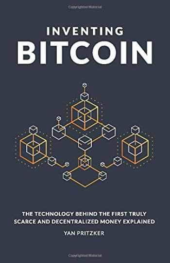 9781794326316-1794326316-Inventing Bitcoin: The Technology Behind the First Truly Scarce and Decentralized Money Explained