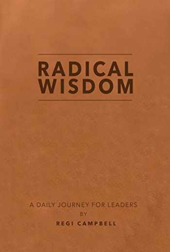 9780999281376-0999281372-Radical Wisdom: A Daily Journey For Leaders