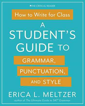 9781733589505-1733589503-How to Write for Class: A Student's Guide to Grammar, Punctuation, and Style