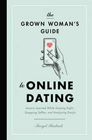 9781400217007-1400217008-The Grown Woman's Guide to Online Dating: Lessons Learned While Swiping Right, Snapping Selfies, and Analyzing Emojis