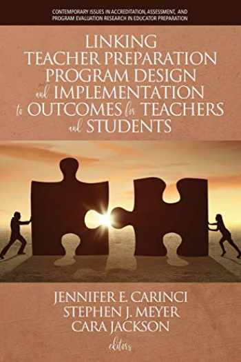 9781641139571-1641139579-Linking Teacher Preparation Program Design and Implementation to Outcomes for Teachers and Students (Contemporary Issues in Accreditation, Assessment, ... Evaluation Research in Educator Preparation)