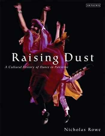 9781845119430-1845119436-Raising Dust: A Cultural History of Dance in Palestine