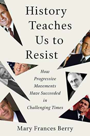 9780807057674-0807057673-History Teaches Us to Resist: How Progressive Movements Have Succeeded in Challenging Times