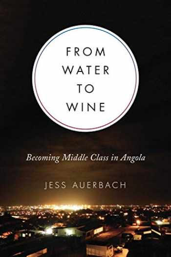 9781487524333-1487524331-From Water to Wine: Becoming Middle Class in Angola (Teaching Culture: UTP Ethnographies for the Classroom)
